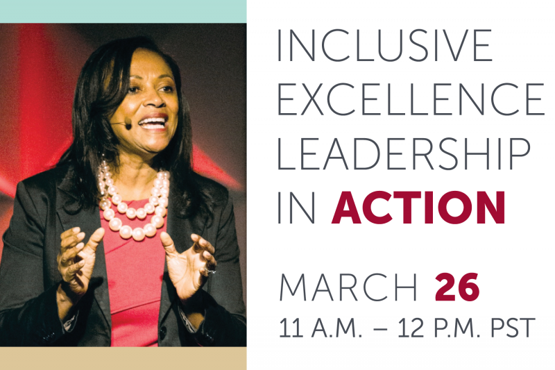 Inclusive Excellence Leadership In Action, March 26, 11-12 pst